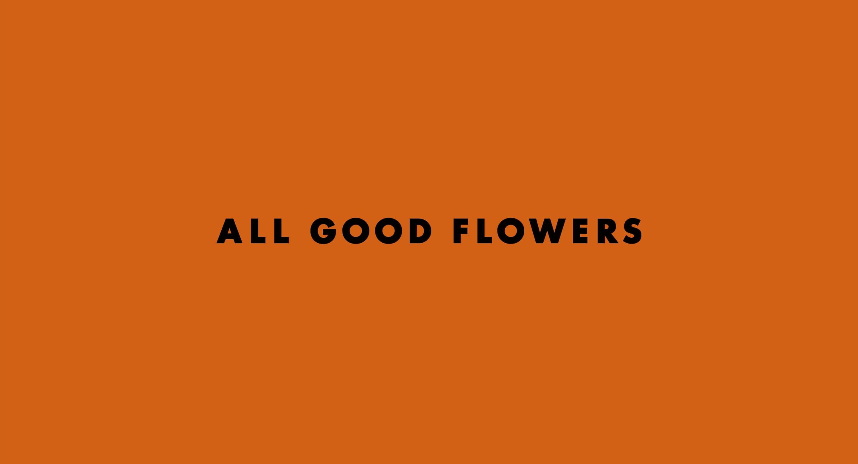 ALL GOOD FLOWERS